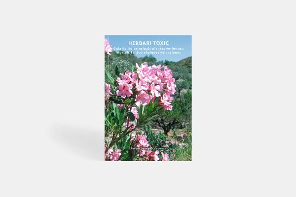 Herbari Tòxic. Guia de les principals plantes verinoses, mortals i psicotròpiques valencianes.